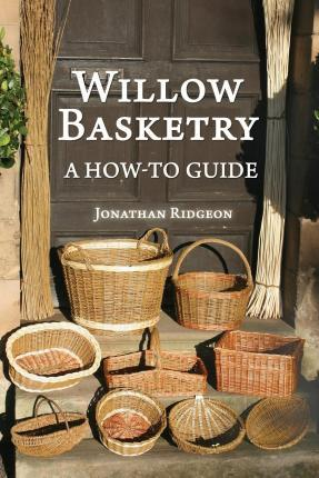 Willow Basketry : A How-To Guide