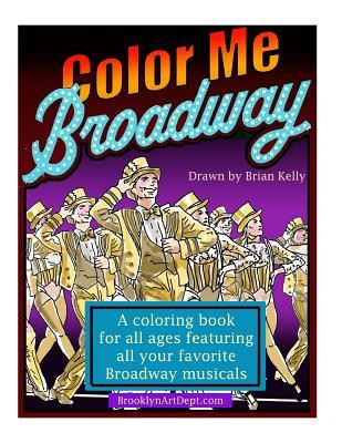 Color Me Broadway  All Ages Coloring Book