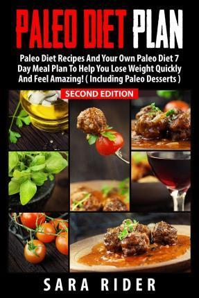 Paleo : Paleo Diet Plan for Busy People – Lose Weight, Improve Your Health & Feel Amazing – Sara Rider