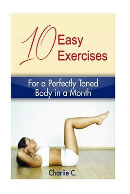 10 Easy Exercises for a Perfectly Toned Body in a Month – Charlie C