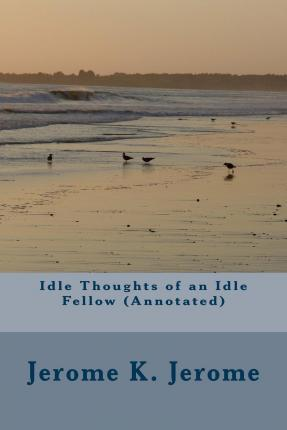 Idle Thoughts of an Idle Fellow (Annotated)