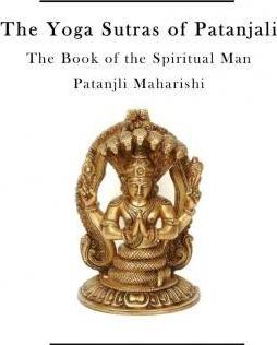 The Yoga Sutras of Patanjali : The Book of the Spiritual Man