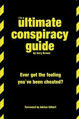 The Ultimate Conspiracy Guide : Ever Get the Feeling You've Been Cheated
