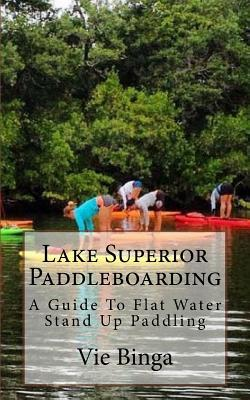 Lake Superior Paddleboarding  A Guide to Flat Water Stand Up Paddling