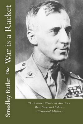 War Is a Racket - The Antiwar Classic by America's Most Decorated Soldier