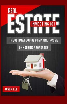 Real Estate Investing 101: The Ultimate Guide to Making Income on Housing Properties