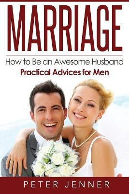 Marriage  How to Be an Awesome Husband ? Practical Advices for Men