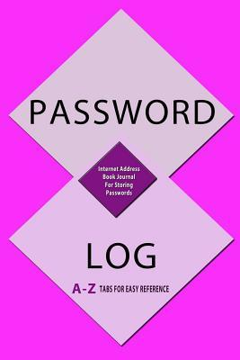 Password Log: Internet Address Book Journal for Storing Passwords: With a -Z Tabs for Easy Reference