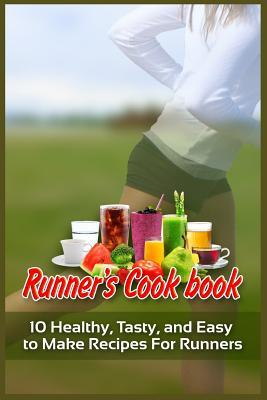 Runner's Cookbook : 10 Healthy, Tasty, and Easy to Make Recipes for Runners – Shane Wood