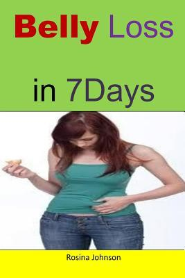 Belly Loss in Seven Days : This Book Guides You How to Reduce Your Weight in a Week and Maitain It. – Rosina Johnson