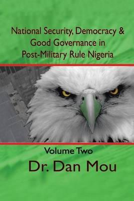 National Security, Democracy, and Good Governance in Postmilitary-Rule Nigeria, Volume Two
