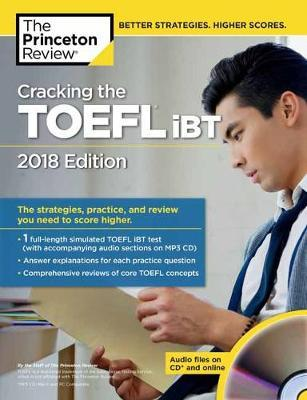 Practice 2018 Edition: The Strategies Cracking the TOEFL iBT with Audio CD and Review You Need to Score Higher