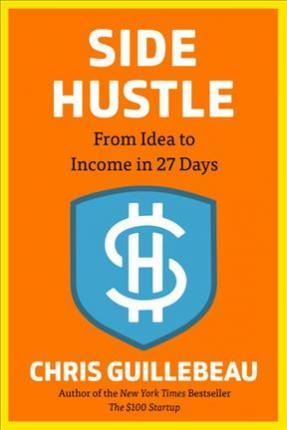 Side Hustle : From Idea to Income in 27 Days