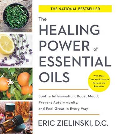 Healing Power Of Essential Oils Eric Zielinski 9781524761363