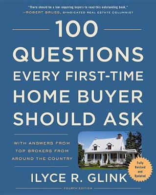 100 Questions Every First-Time Home Buyer Should Ask: Fourth Edition : With Answers from Top Brokers from Around the Country
