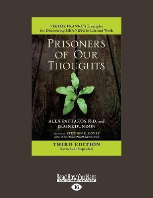Prisoners of our thoughts: Viktor Frankls principles for discovering meaning in life and work