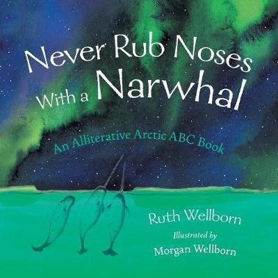 Never Rub Noses With a Narwhal  An Alliterative Look At The Arctic