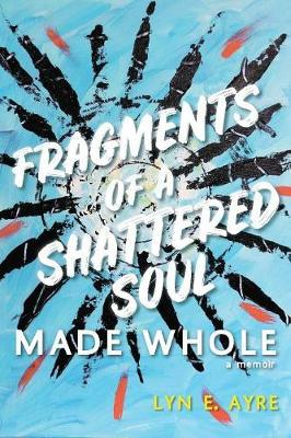 Fragments of a Shattered Soul Made Whole