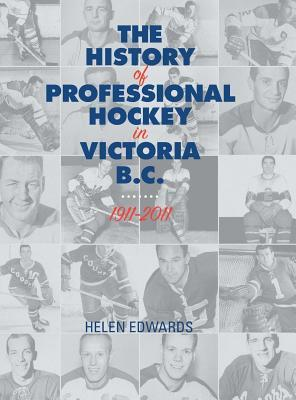 The History of Professional Hockey in Victoria  Bc 1911-2011