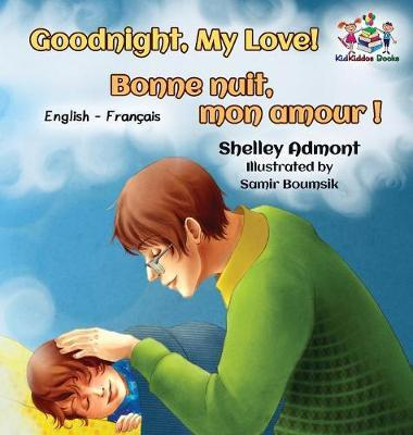 Goodnight, My Love! Bonne Nuit, Mon Amour ! : English French Bilingual Book for Kids
