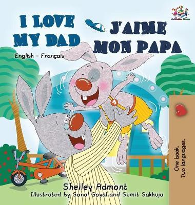I Love My Dad j'Aime Mon Papa (Bilingual French Kids Book) : English French Children's Book
