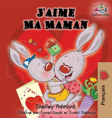 J'Aime Ma Maman (French Language Children's Book) : I Love My Mom (French Edition)