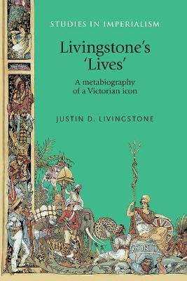 Livingstone'S 'Lives'  A Metabiography of a Victorian Icon