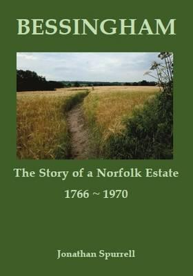 Bessingham: The Story of a Norfolk Estate, 1766-1970