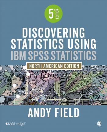 Discovering Statistics Using IBM SPSS Statistics : Andy Field