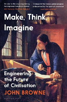 Make, Think, Imagine : Engineering the Future of Civilisation