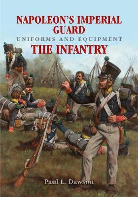 Napoleon's Imperial Guard Uniforms and Equipment: The