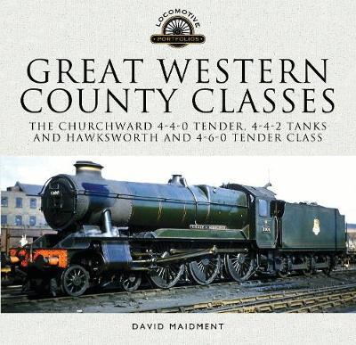 Great Western, County Classes : The Churchward 4-4-0 Tender, 4-4-2 Tanks and Hawksworth and 4-6-0 Tender Class