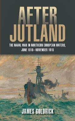 After Jutland : The Naval War in North European Waters, June 1916-November 1918