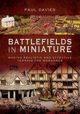 Battlefields in Miniature : Making Realistic and Effective Terrain for Wargames