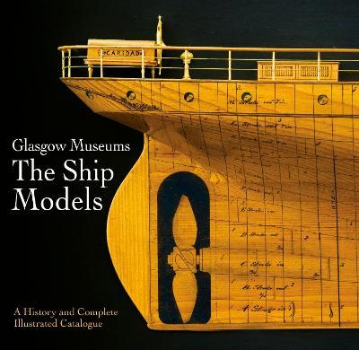 Glasgow Museums The Ship Models  A History & Complete Illustrated Catalogue