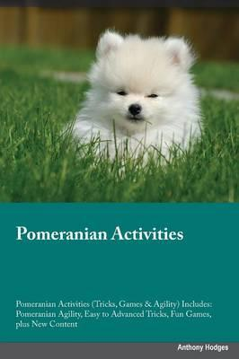 Pomeranian Activities Pomeranian Activities (Tricks, Games & Agility) Includes: Pomeranian Agility, Easy to Advanced Tricks, Fun Games, Plus New Content