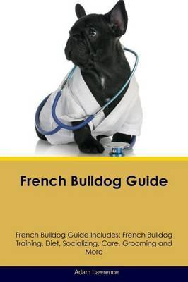 French Bulldog Guide French Bulldog Guide Includes