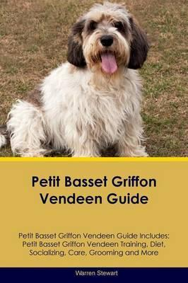 Petit Basset Griffon Vendeen Guide Petit Basset Griffon Vendeen Guide Includes: Petit Basset Griffon Vendeen Training, Diet, Socializing, Care, Grooming, Breeding and More