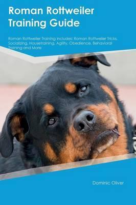 Roman Rottweiler Training Guide Roman Rottweiler Training Includes