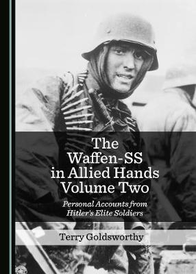 The Waffen-SS in Allied Hands Volume Two  Personal Accounts from Hitler's Elite Soldiers