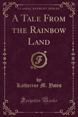 A Tale from the Rainbow Land (Classic Reprint)