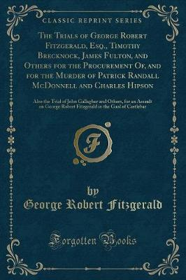 The Trials of George Robert Fitzgerald, Esq , Timothy