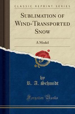 Sublimation of Wind-Transported Snow  A Model (Classic Reprint)