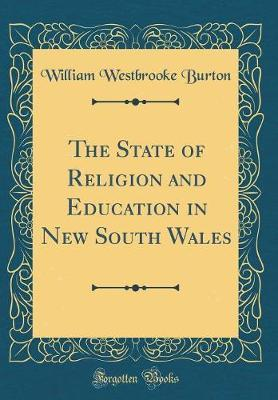 The State of Religion and Education in New South Wales (Classic Reprint)