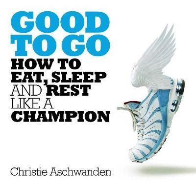 Good To Go  How to Eat, Sleep and Rest Like a Champion