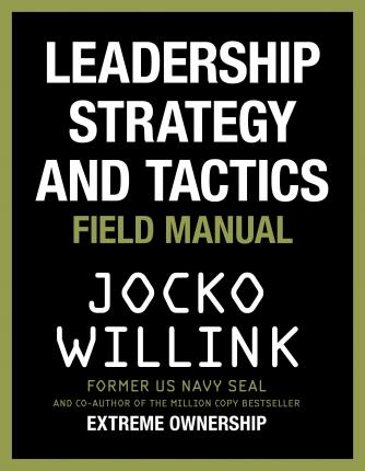 Leadership Strategy and Tactics : Field Manual