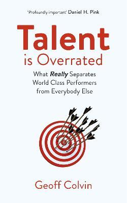 Talent is Overrated 2nd Edition : What Really Separates World-Class Performers from Everybody Else
