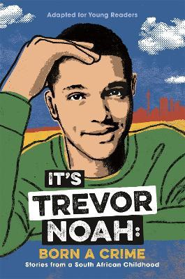 It's Trevor Noah: Born a Crime : (YA edition)