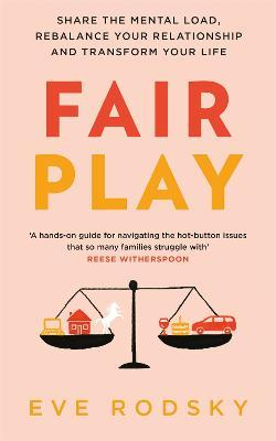 Fair Play : Share the mental load, rebalance your relationship and transform your life
