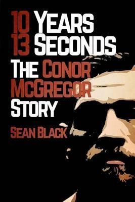 10 Years 13 Seconds : The Conor McGregor Story
